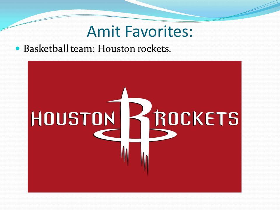 Amit Favorites: Basketball team: Houston rockets.