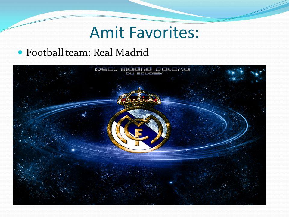 Amit Favorites: Football team: Real Madrid