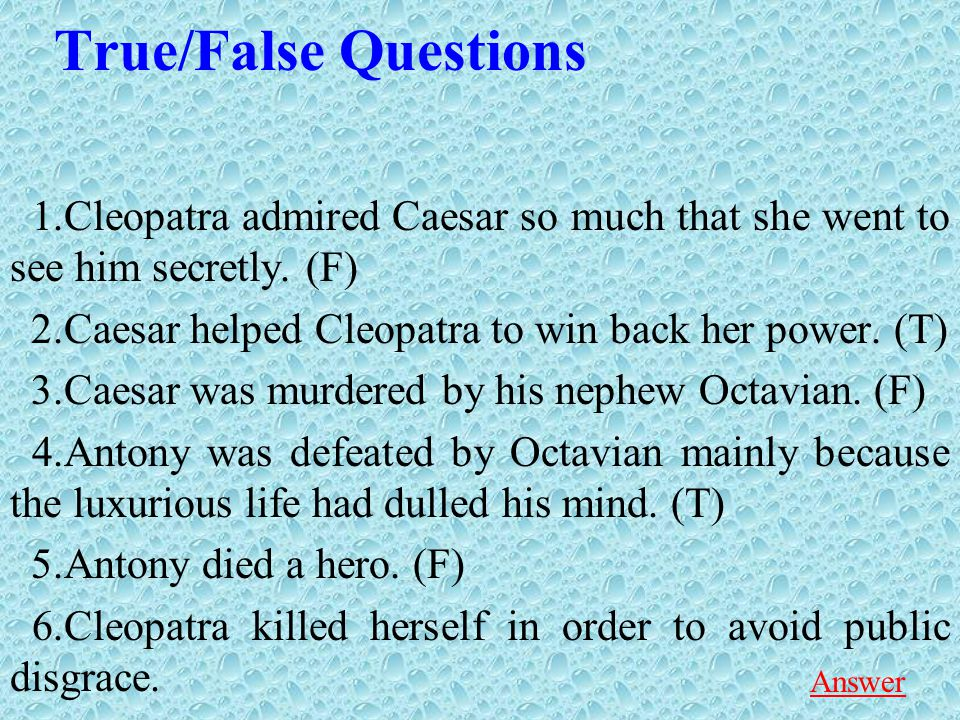 True/False Questions 1.Cleopatra admired Caesar so much that she went to see him secretly.
