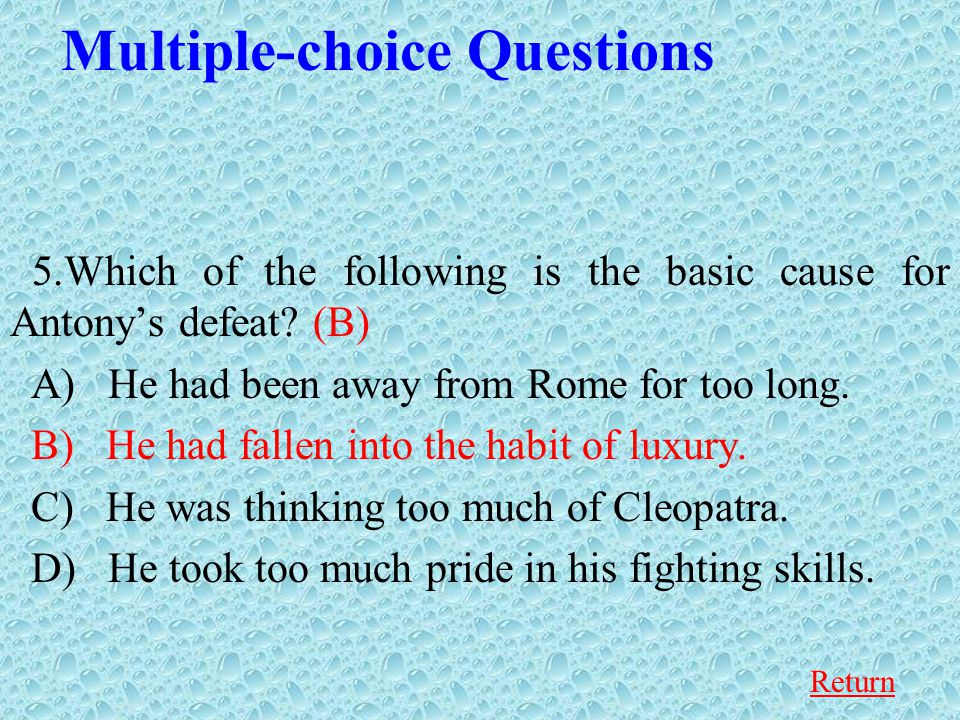 Multiple-choice Questions 5.Which of the following is the basic cause for Antony's defeat.