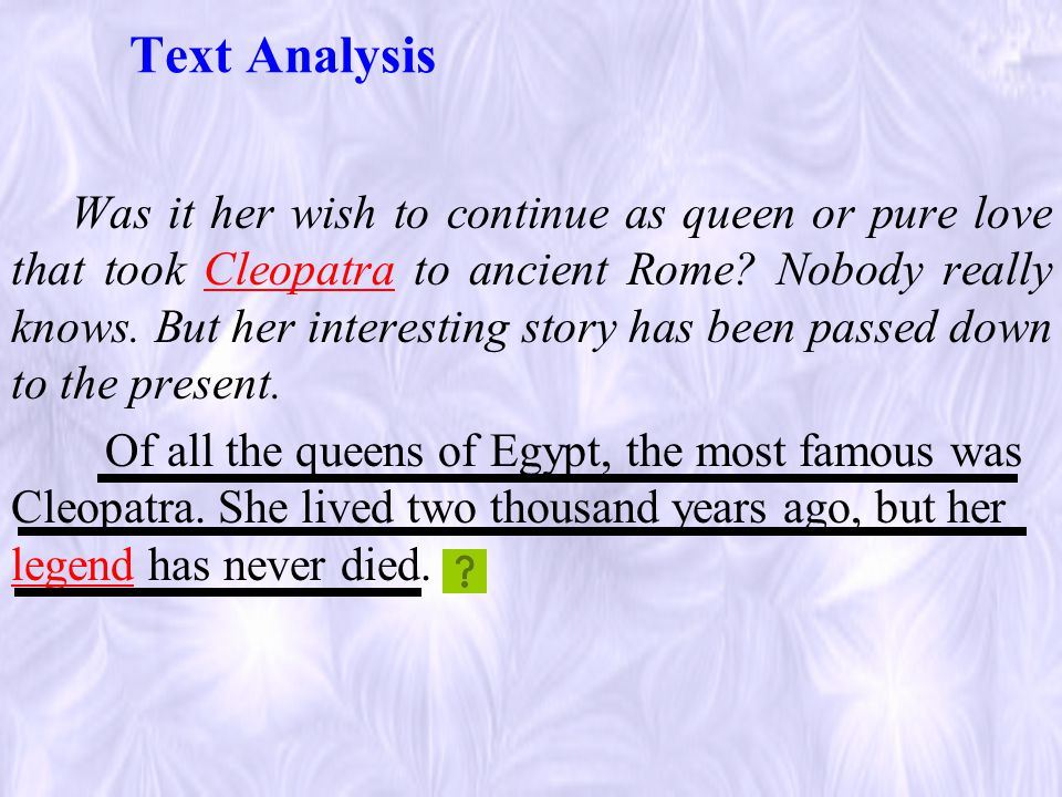 Text Analysis Was it her wish to continue as queen or pure love that took Cleopatra to ancient Rome.