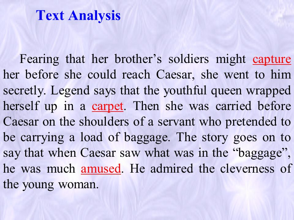Text Analysis Fearing that her brother's soldiers might capture her before she could reach Caesar, she went to him secretly.