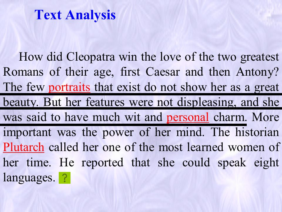 Text Analysis How did Cleopatra win the love of the two greatest Romans of their age, first Caesar and then Antony.