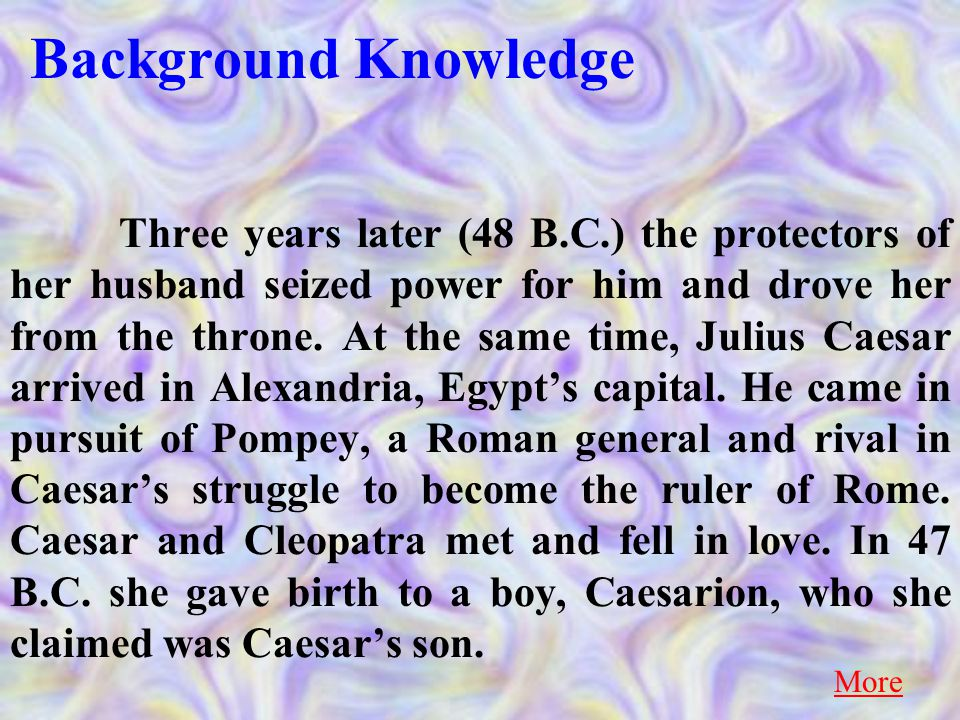 Background Knowledge Three years later (48 B.C.) the protectors of her husband seized power for him and drove her from the throne.