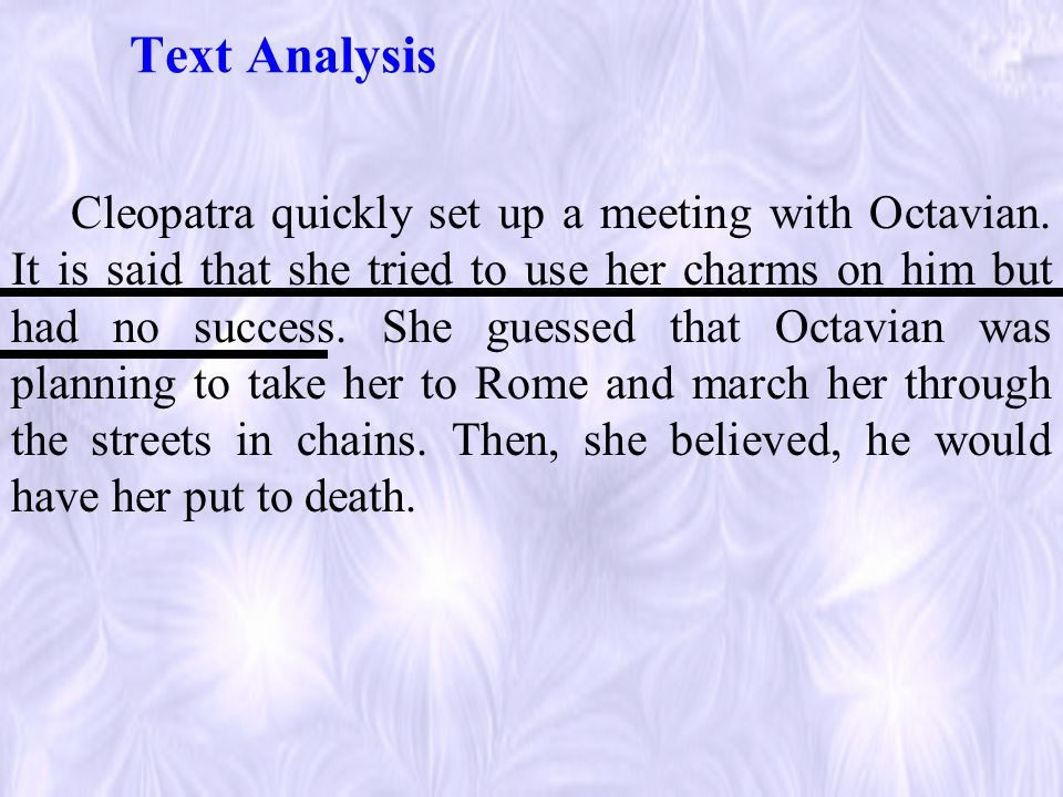 Text Analysis Cleopatra quickly set up a meeting with Octavian.