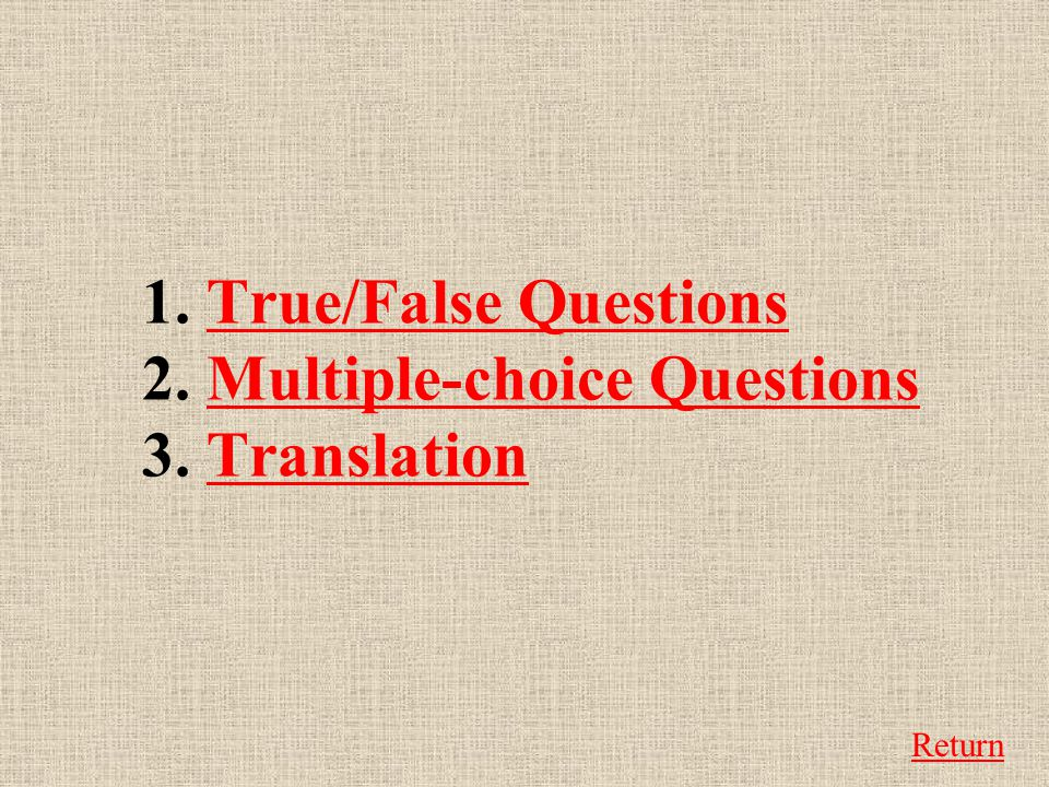 1. True/False Questions 2. Multiple-choice Questions 3.