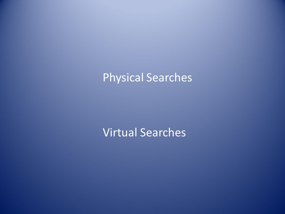 Physical Searches Virtual Searches