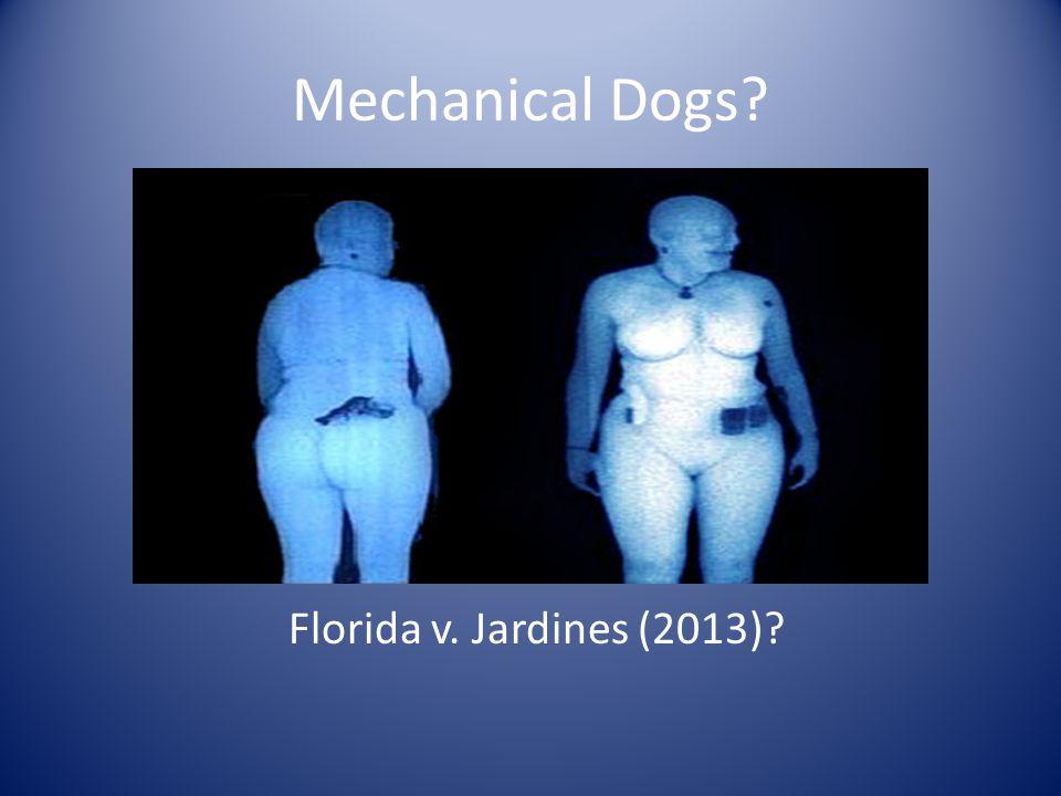 Mechanical Dogs Florida v. Jardines (2013)
