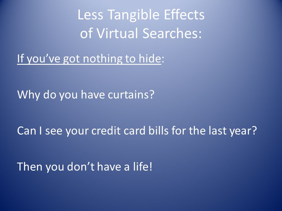 Less Tangible Effects of Virtual Searches: If you've got nothing to hide: Why do you have curtains.