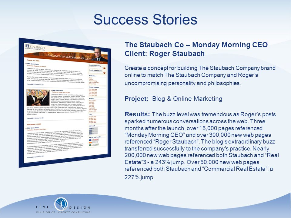 Success Stories The Staubach Co – Monday Morning CEO Client: Roger Staubach Create a concept for building The Staubach Company brand online to match T