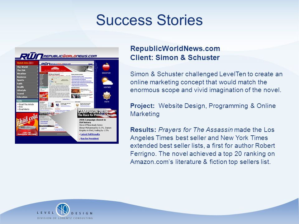 Success Stories RepublicWorldNews.com Client: Simon & Schuster Simon & Schuster challenged LevelTen to create an online marketing concept that would m