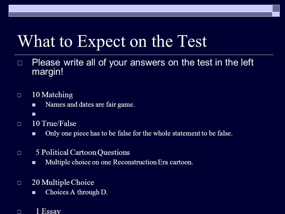 What to Expect on the Test  Please write all of your answers on the test in the left margin.