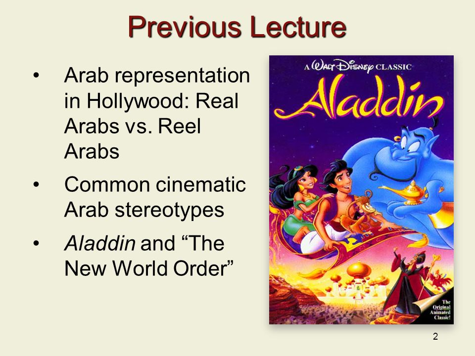 "2 Previous Lecture Arab representation in Hollywood: Real Arabs vs. Reel Arabs Common cinematic Arab stereotypes Aladdin and ""The New World Order"""