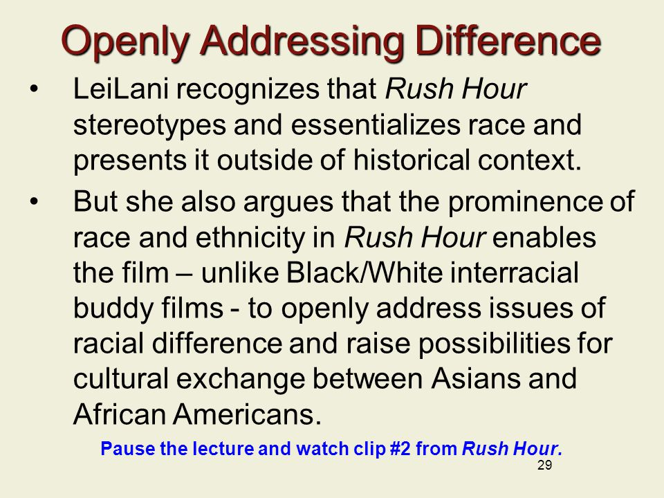 Openly Addressing Difference LeiLani recognizes that Rush Hour stereotypes and essentializes race and presents it outside of historical context. But s