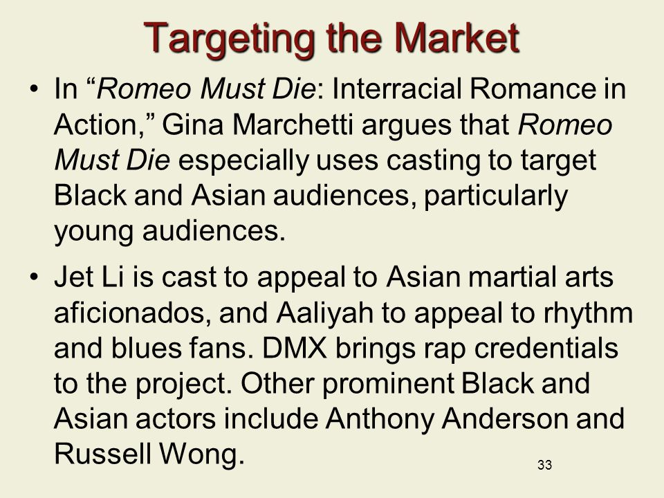 "Targeting the Market In ""Romeo Must Die: Interracial Romance in Action,"" Gina Marchetti argues that Romeo Must Die especially uses casting to target B"