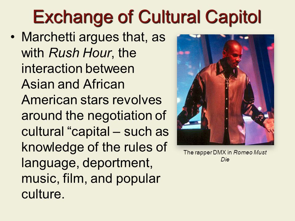 Exchange of Cultural Capitol Marchetti argues that, as with Rush Hour, the interaction between Asian and African American stars revolves around the ne