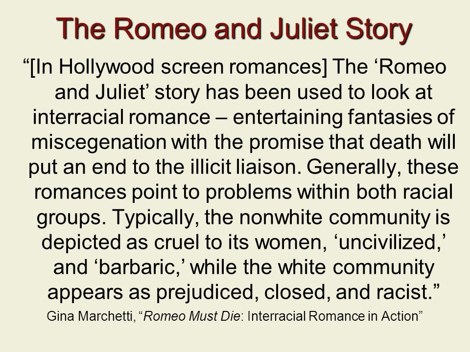 "The Romeo and Juliet Story ""[In Hollywood screen romances] The 'Romeo and Juliet' story has been used to look at interracial romance – entertaining fa"