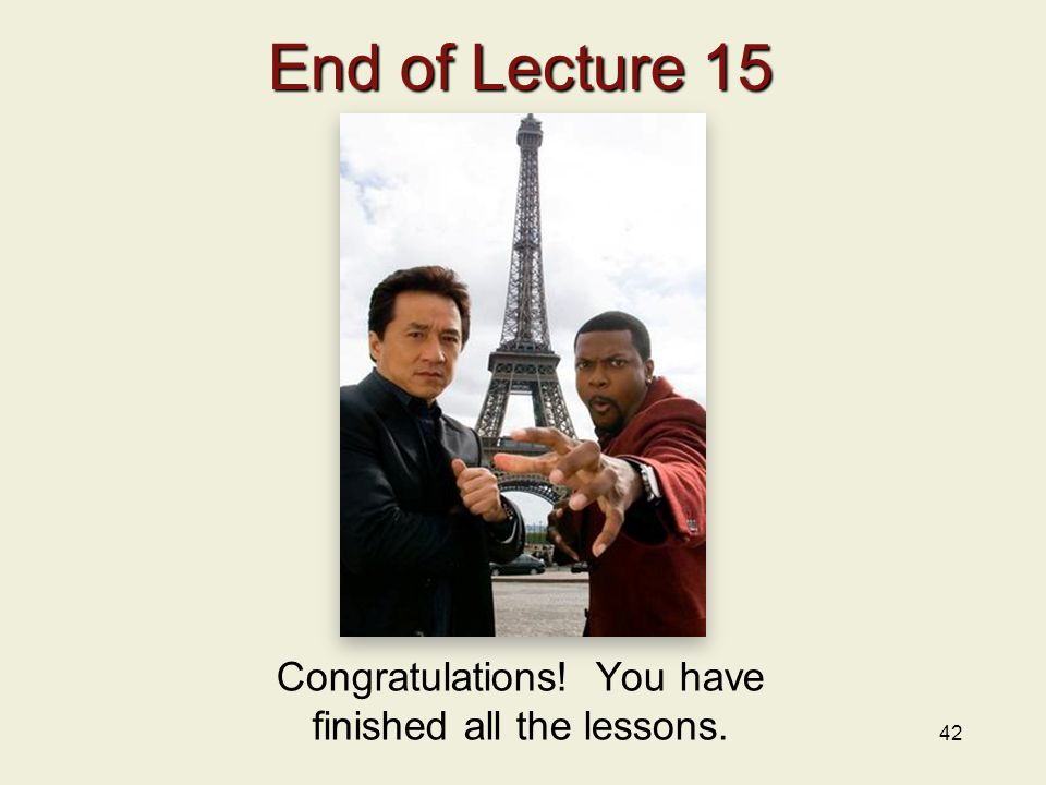 42 End of Lecture 15 Congratulations! You have finished all the lessons.