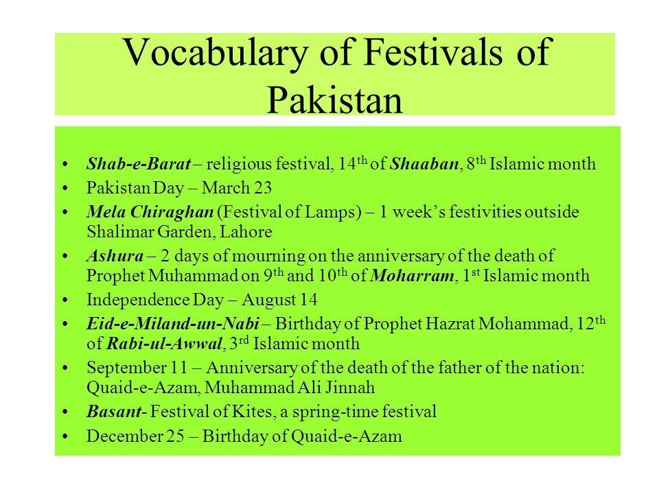 Vocabulary of Festivals of Pakistan Shab-e-Barat – religious festival, 14 th of Shaaban, 8 th Islamic month Pakistan Day – March 23 Mela Chiraghan (Fe