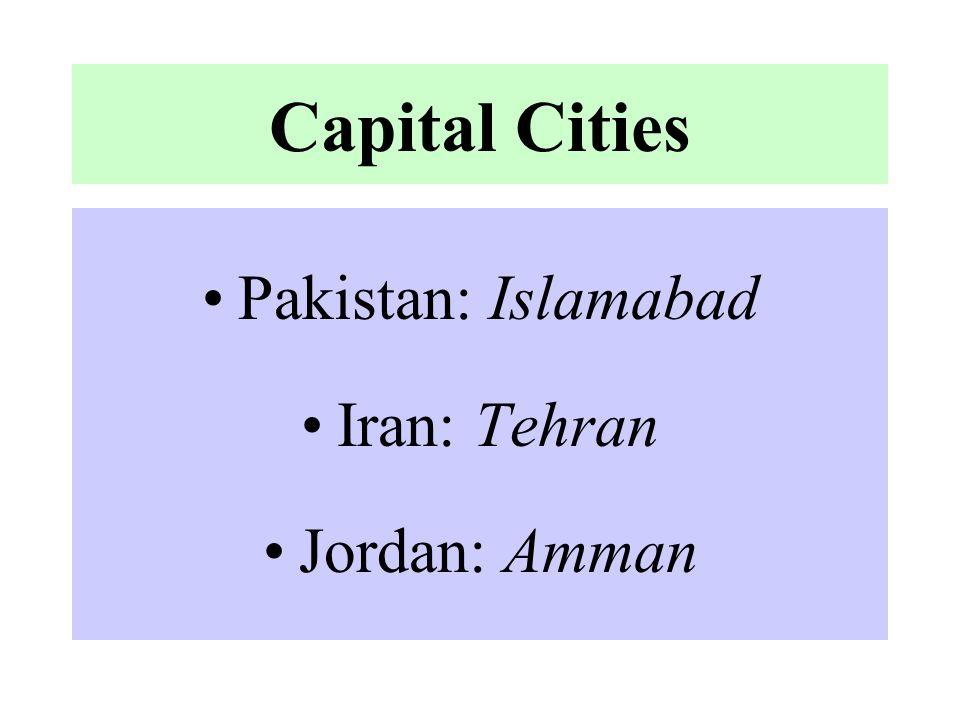 Capital Cities Pakistan: Islamabad Iran: Tehran Jordan: Amman