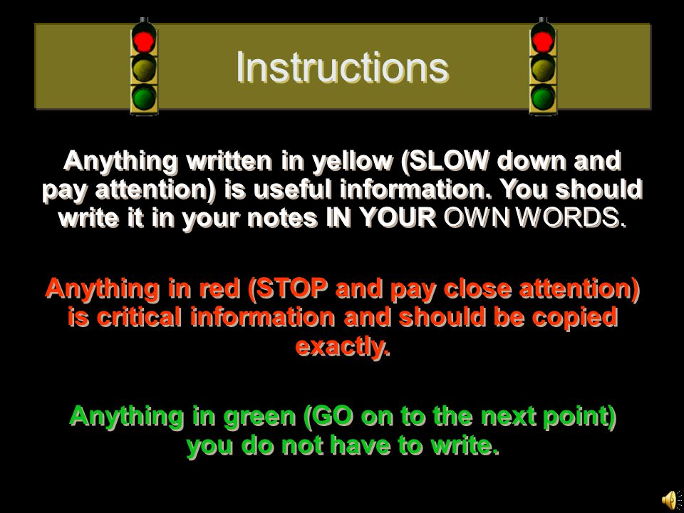Instructions Anything written in yellow (SLOW down and pay attention) is useful information.