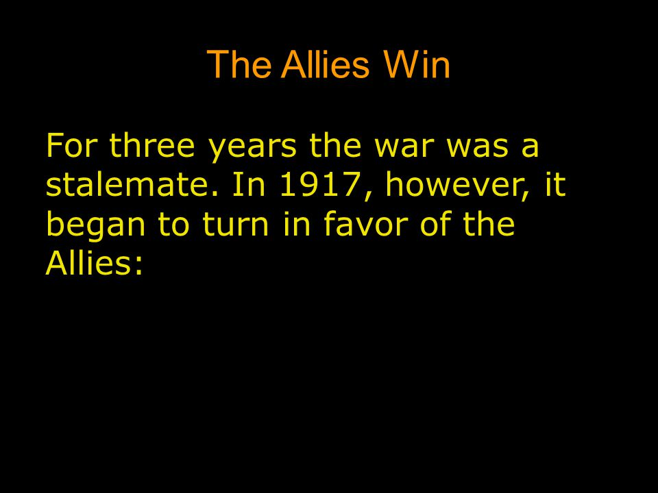 The Allies Win For three years the war was a stalemate.