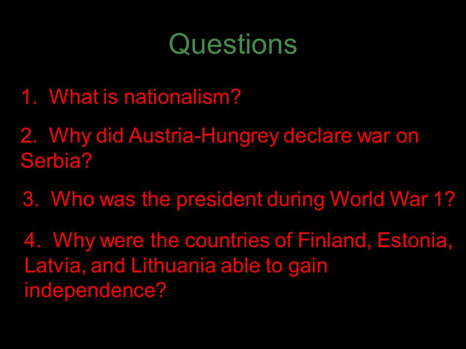 Questions 1. What is nationalism. 2. Why did Austria-Hungrey declare war on Serbia.
