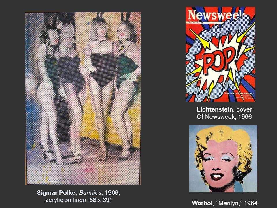 Sigmar Polke, Bunnies, 1966, acrylic on linen, 58 x 39 Lichtenstein, cover Of Newsweek, 1966 Warhol, Marilyn, 1964