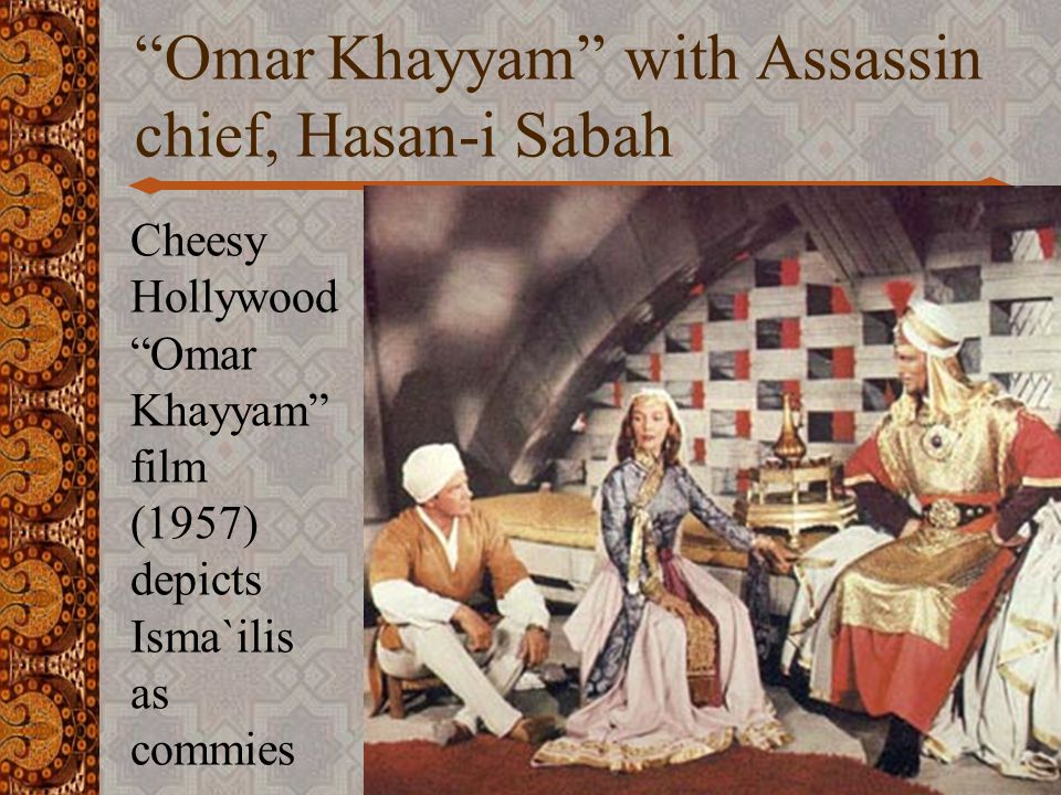 Omar Khayyam with Assassin chief, Hasan-i Sabah Cheesy Hollywood Omar Khayyam film (1957) depicts Isma`ilis as commies 13