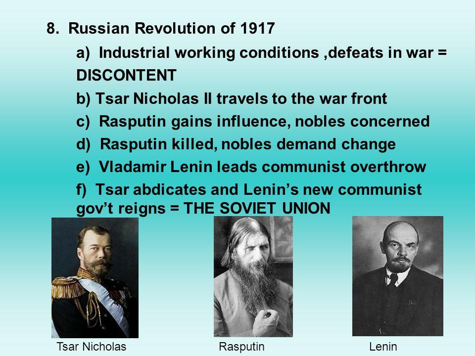 8. Russian Revolution of 1917 a) Industrial working conditions,defeats in war = DISCONTENT b) Tsar Nicholas II travels to the war front c) Rasputin ga