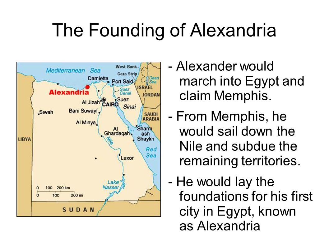 The Founding of Alexandria - Alexander would march into Egypt and claim Memphis.