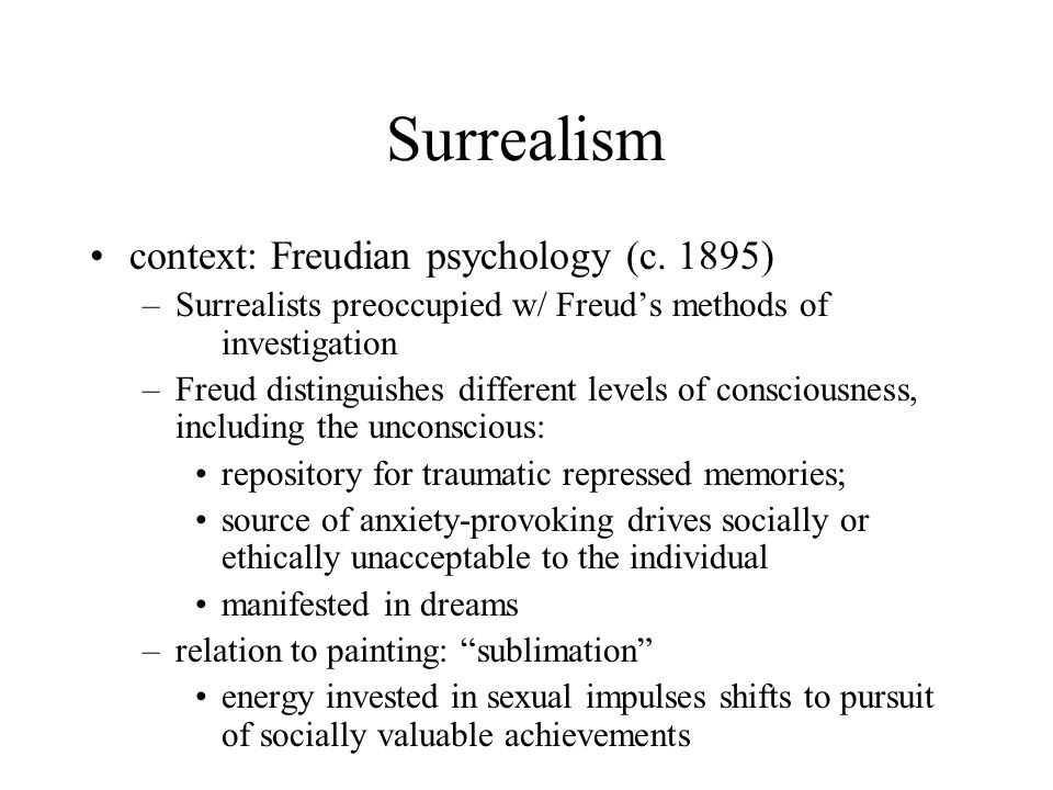 Surrealism context: Freudian psychology (c. 1895) –Surrealists preoccupied w/ Freud's methods of investigation –Freud distinguishes different levels o