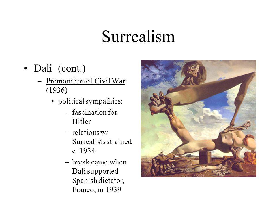 Surrealism Dalí (cont.) –Premonition of Civil War (1936) political sympathies: –fascination for Hitler –relations w/ Surrealists strained c. 1934 –bre