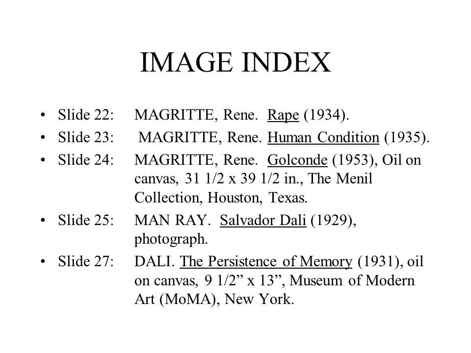 IMAGE INDEX Slide 22:MAGRITTE, Rene. Rape (1934). Slide 23: MAGRITTE, Rene. Human Condition (1935). Slide 24:MAGRITTE, Rene. Golconde (1953), Oil on c