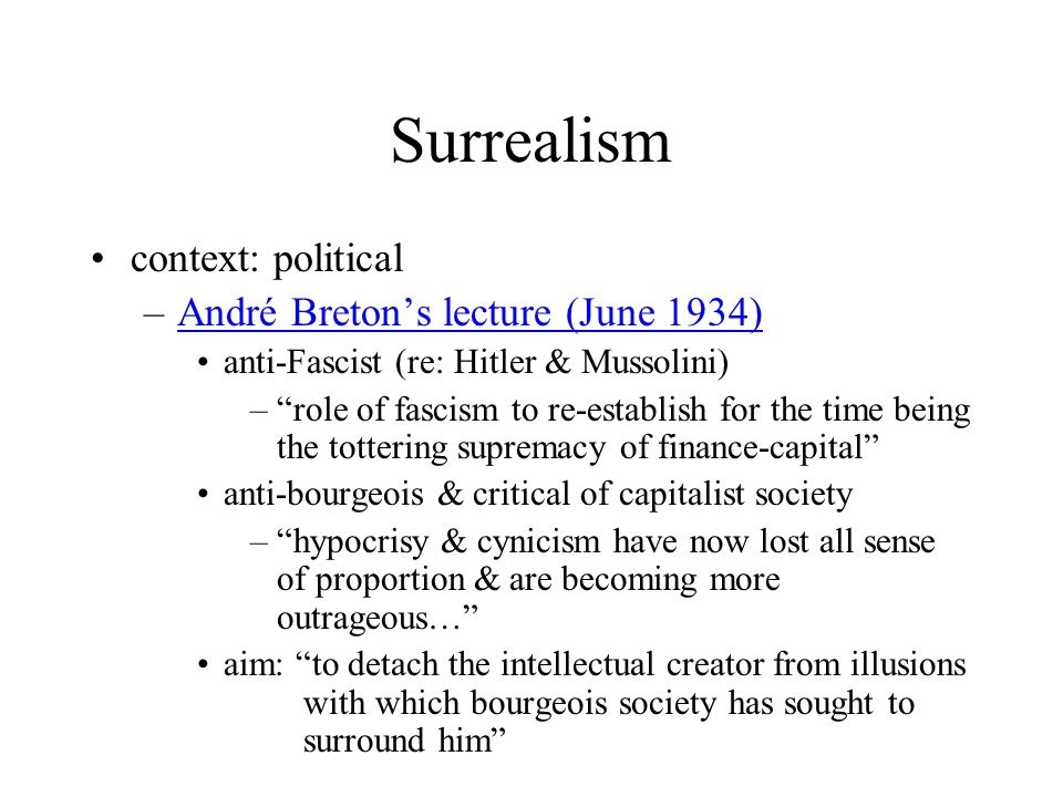 "Surrealism context: political –André Breton's lecture (June 1934)André Breton's lecture (June 1934) anti-Fascist (re: Hitler & Mussolini) –""role of fa"