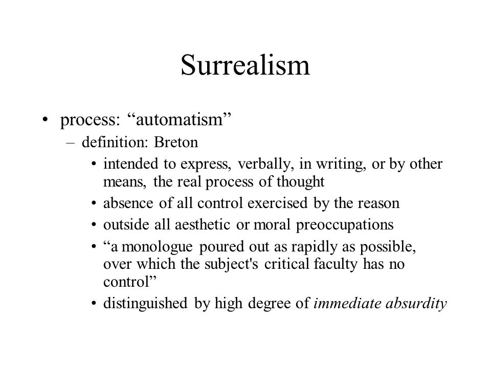 """Surrealism process: """"automatism"""" –definition: Breton intended to express, verbally, in writing, or by other means, the real process of thought absence"""