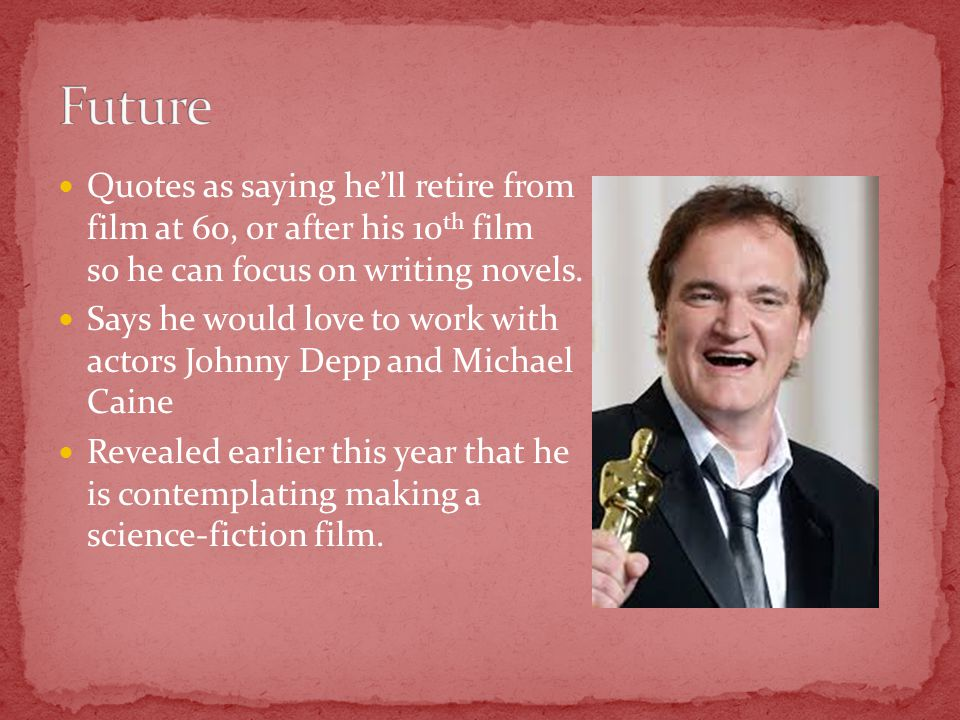 Quotes as saying he'll retire from film at 60, or after his 10 th film so he can focus on writing novels.