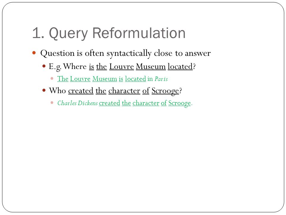 1. Query Reformulation Question is often syntactically close to answer E.g.