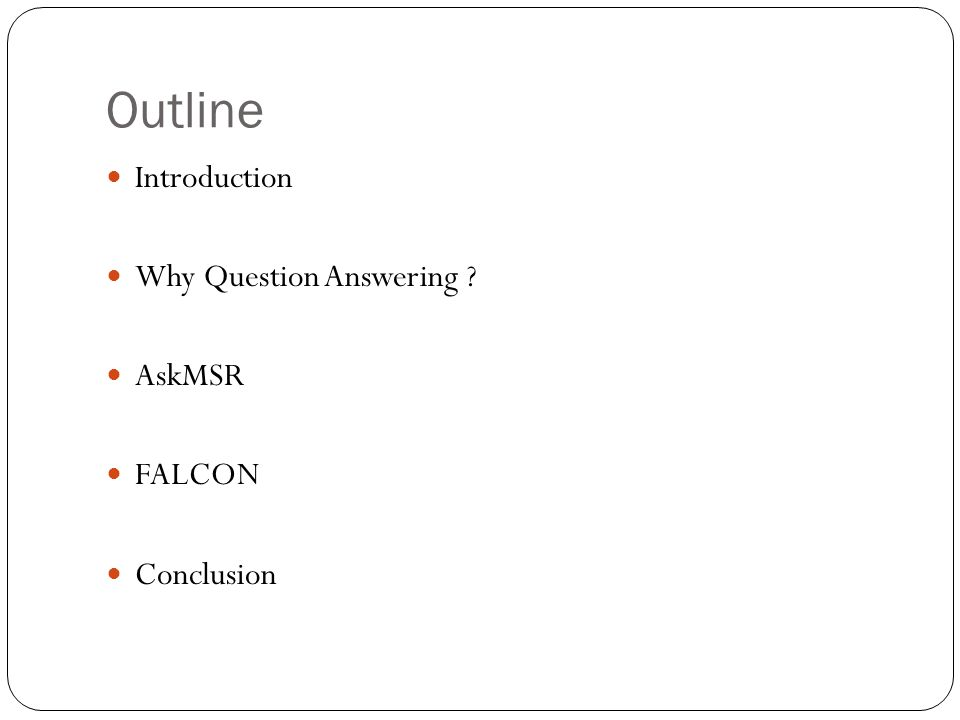Outline Introduction Why Question Answering AskMSR FALCON Conclusion