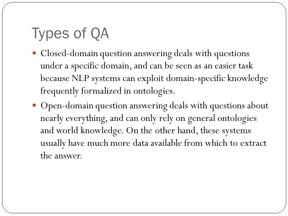 QA - Concepts Question Classes: Different types of questions require the use of different strategies to find the answer.
