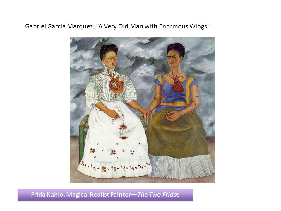 Gabriel Garcia Marquez, A Very Old Man with Enormous Wings Frida Kahlo, Magical Realist Painter—The Two Fridas