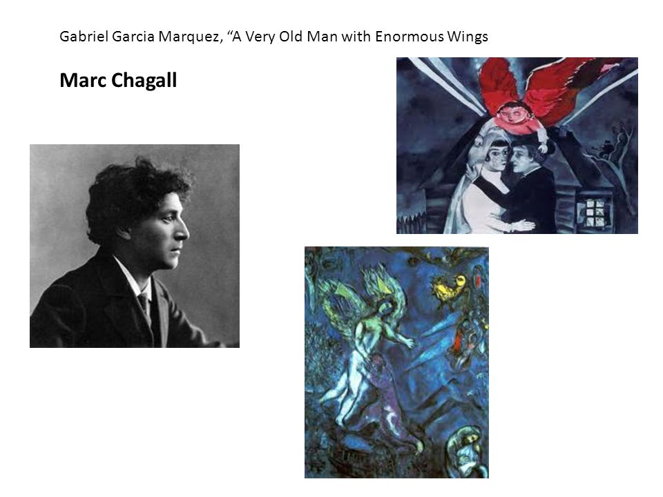 Gabriel Garcia Marquez, A Very Old Man with Enormous Wings Marc Chagall