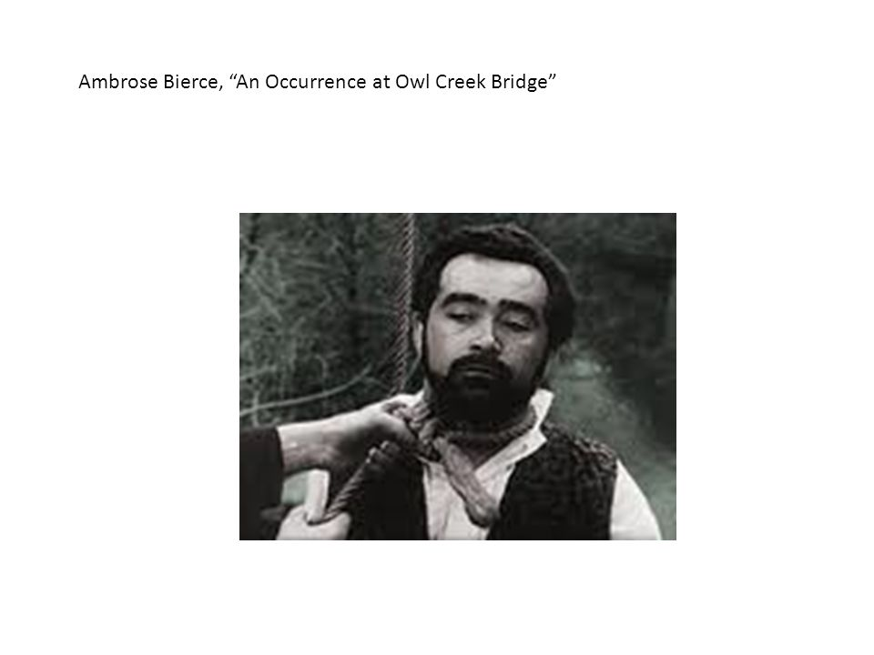 Ambrose Bierce, An Occurrence at Owl Creek Bridge