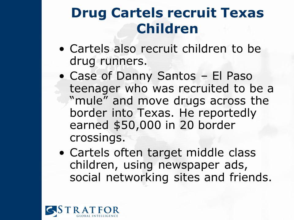 Drug Cartels recruit Texas Children Cartels also recruit children to be drug runners.