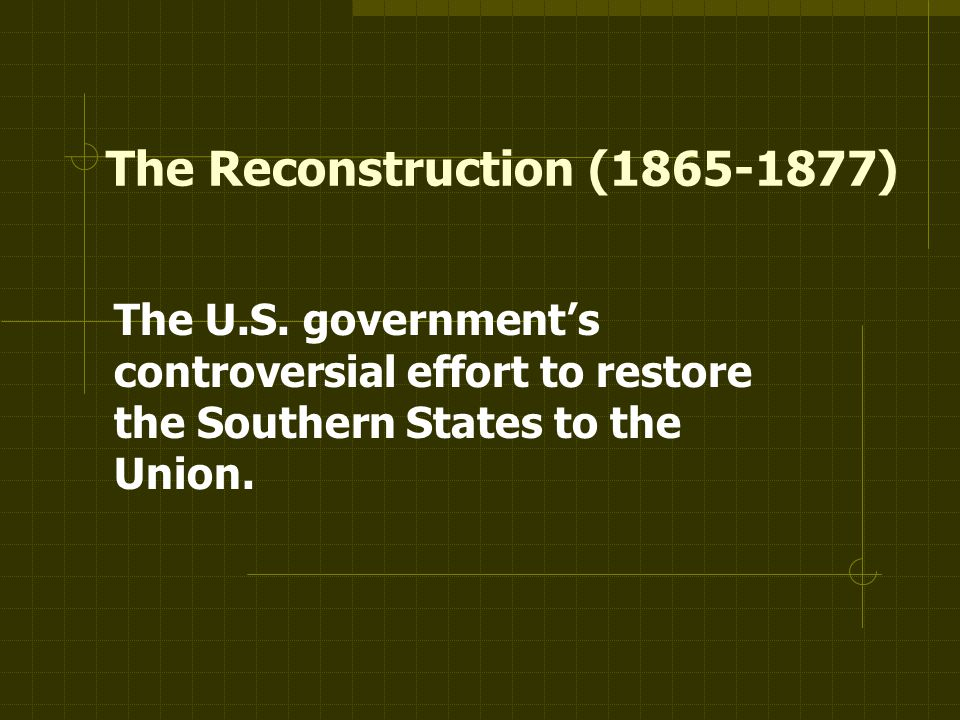 The Reconstruction (1865-1877) The U.S.