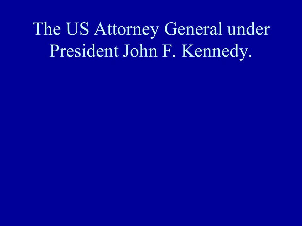 The US Attorney General under President John F. Kennedy.