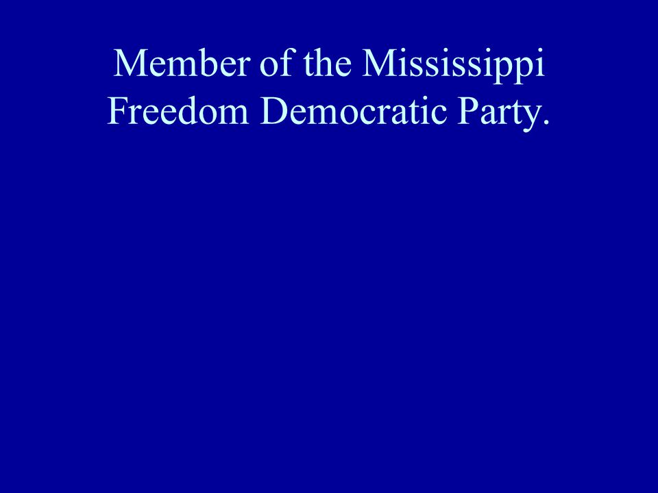 Member of the Mississippi Freedom Democratic Party.