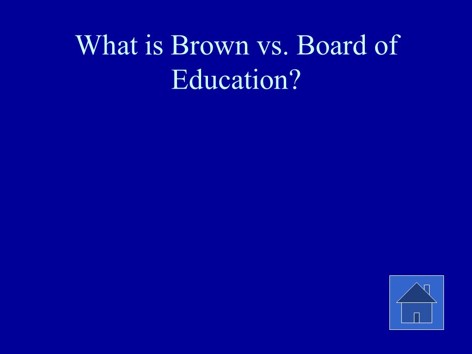 What is Brown vs. Board of Education?