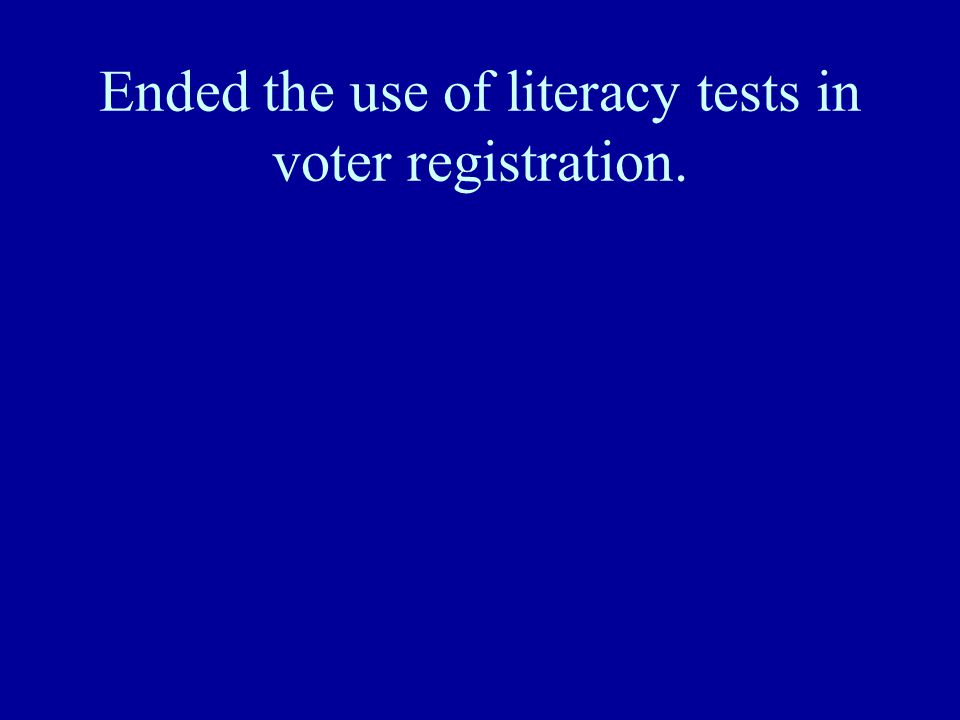 Ended the use of literacy tests in voter registration.