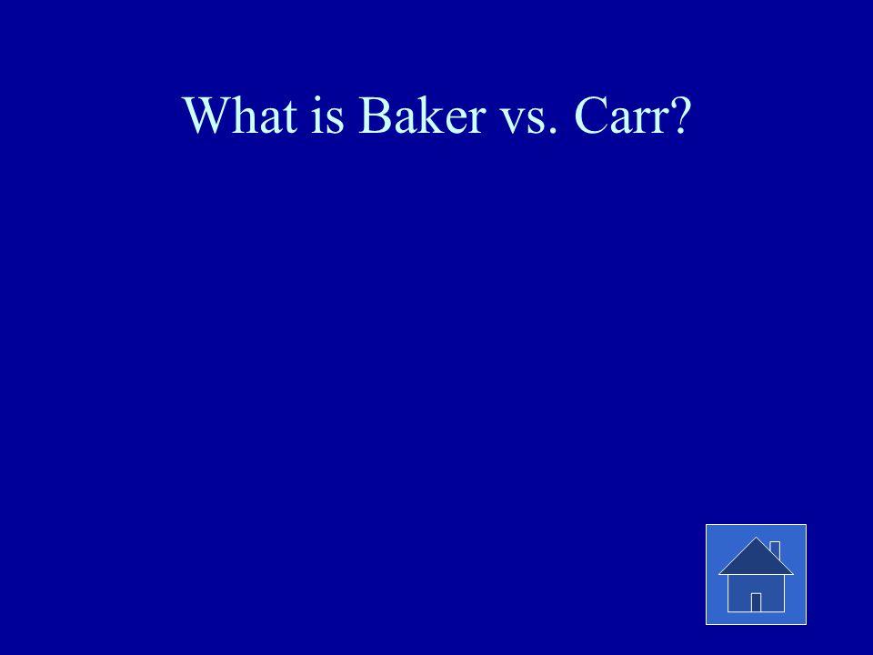 What is Baker vs. Carr?